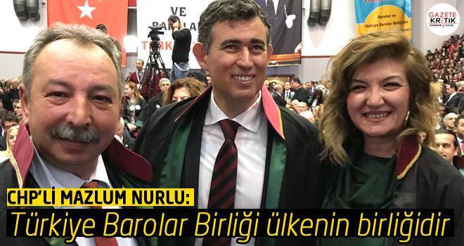 Mazlum NURLU : Türkiye Barolar Birliği ülkenin birliğidir