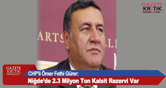 CHP'li Ömer Fethi Gürer:Niğde'de 2.3 Milyon Ton Kalsit Rezervi Var
