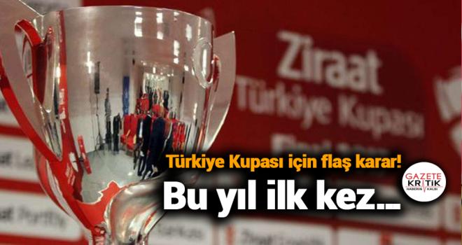 Türkiye Kupası için flaş karar! Bu yıl ilk kez…