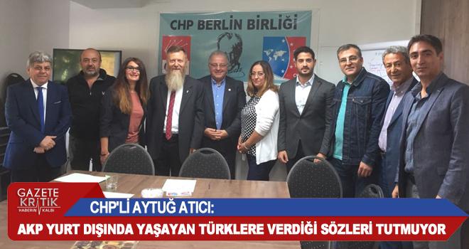 CHP'Lİ AYTUĞ ATICI:AKP YURT DIŞINDA YAŞAYAN TÜRKLERE VERDİĞİ SÖZLERİ TUTMUYOR