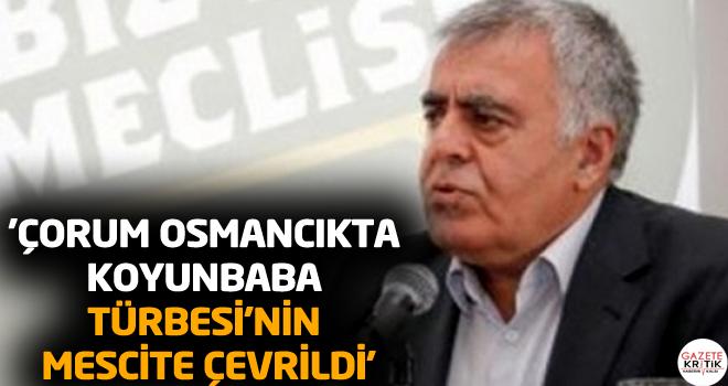 'Çorum Osmancıkta Koyunbaba Türbesi'nin Mescite çevrildi'