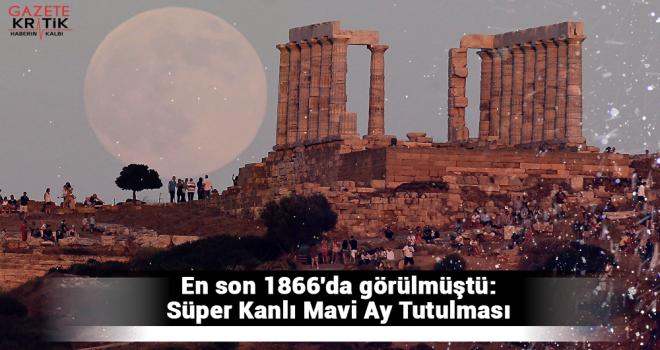 En son 1866'da görülmüştü: Süper Kanlı Mavi Ay Tutulması