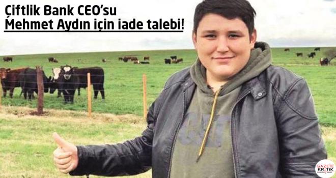 Çiftlik Bank CEO'su Mehmet Aydın için iade talebi!