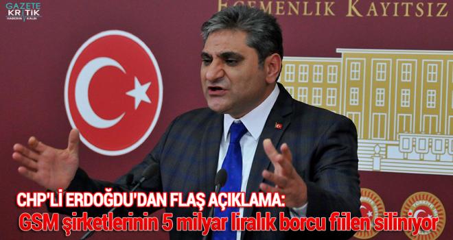 CHP'li Erdoğdu'dan flaş açıklama: GSM şirketlerinin 5 milyar liralık borcu fiilen siliniyor