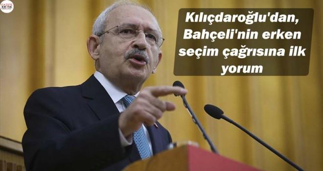 Kılıçdaroğlu'dan, Bahçeli'nin erken seçim çağrısına ilk yorum