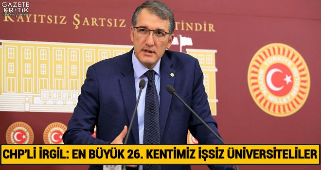 CHP'Lİ İRGİL: EN BÜYÜK 26. KENTİMİZ İŞSİZ ÜNİVERSİTELİLER