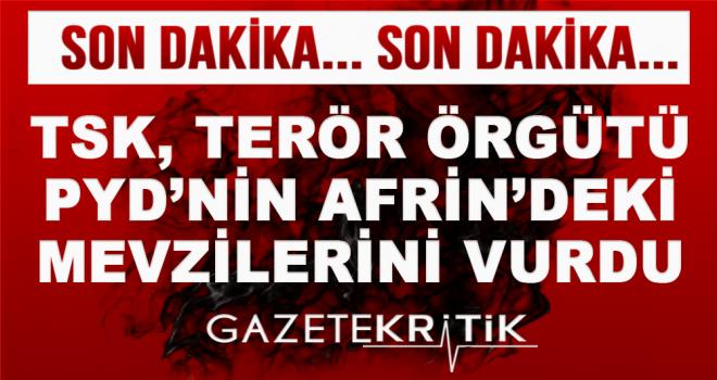 TSK, terör örgütü PYD'nin Afrin'deki mevzilerini vurdu