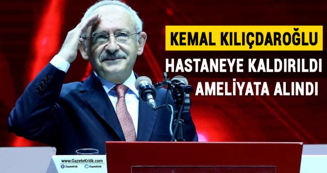 CHP lideri Kemal Kılıçdaroğlu hastaneye yatırıldı
