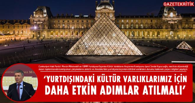 CHP'li Kuyucuoğlu, Yurtdışına Kaçırılan Tarihi Eserlerle İlgili Çarpıcı Bilgiler Paylaştı