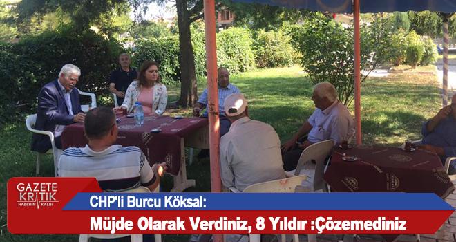 CHP'li Burcu Köksal:Müjde Olarak Verdiniz, 8 Yıldır :Çözemediniz