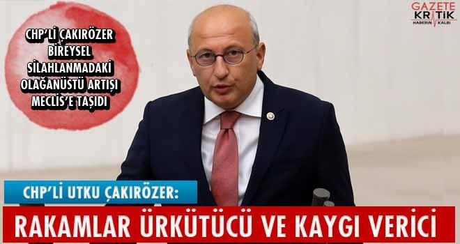 CHP'li Çakırözer bireysel silahlanmadaki olağanüstü artışı Meclis'e taşıdı