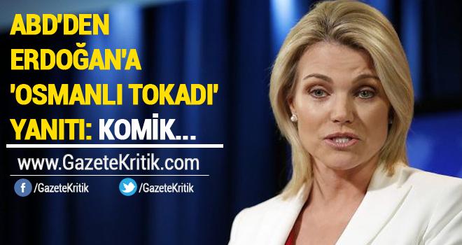 ABD'den Erdoğan'a 'Osmanlı tokadı' yanıtı: Komik...