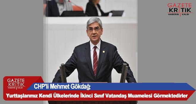 CHP'li Mehmet Gökdağ :Yurttaşlarımız Kendi Ülkelerinde İkinci Sınıf Vatandaş Muamelesi Görmektedirler