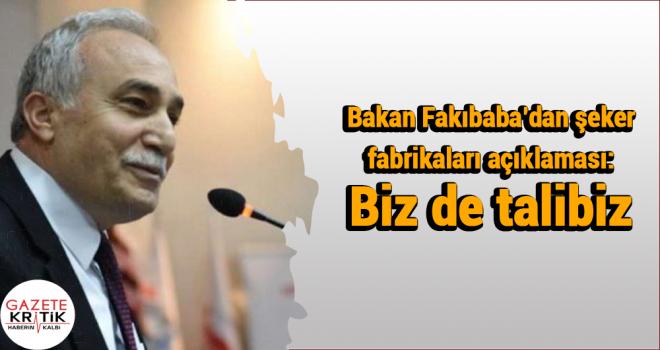 Bakan Fakıbaba'dan şeker fabrikaları açıklaması: Biz de talibiz