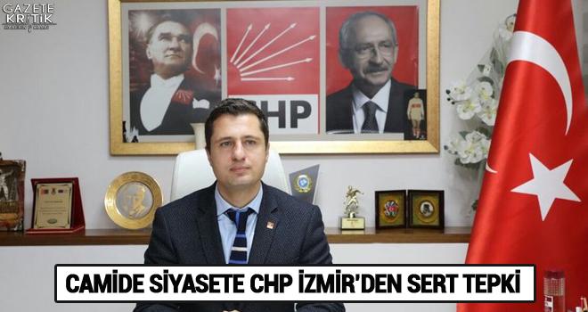 CAMİDE SİYASETE CHP İZMİR'DEN SERT TEPKİ