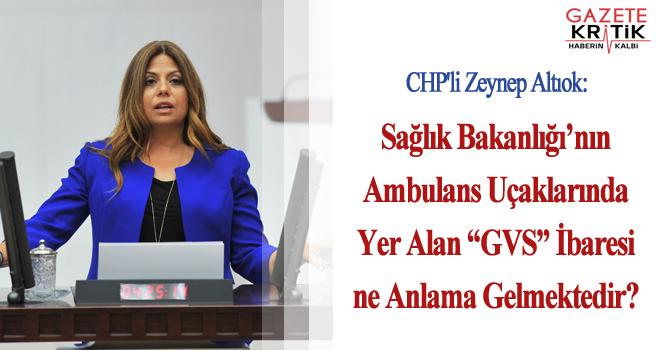 """CHP'li Zeynep Altıok:Sağlık Bakanlığı'nın Ambulans Uçaklarında Yer Alan """"GVS"""" İbaresi ne Anlama Gelmektedir?"""