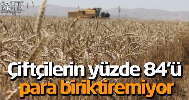 Çiftçilerin yüzde 84'ü para biriktiremiyor