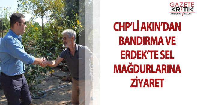 CHP'Lİ AKIN'DAN BANDIRMA VE ERDEK'TE SEL MAĞDURLARINA ZİYARET