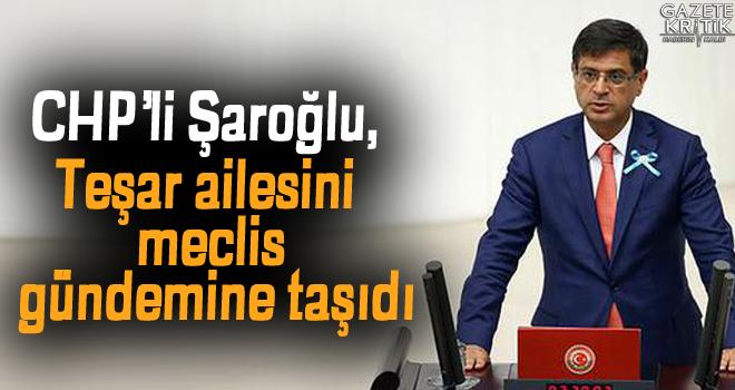 CHP'li Şaroğlu, Teşar ailesini meclis gündemine taşıdı