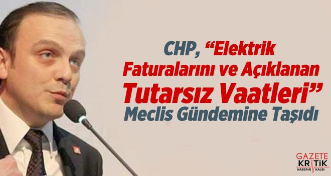 CHP, 'Elektrik Faturalarını ve Açıklanan Tutarsız Vaatleri' Meclis Gündemine Taşıdı