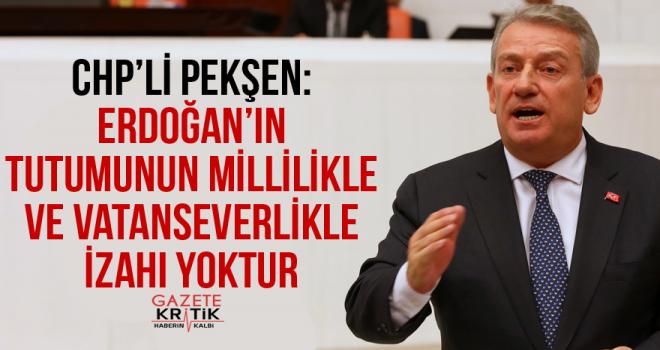 CHP'li Pekşen: Erdoğan'ın tutumunun millilikle ve vatanseverlikle izahı yoktur