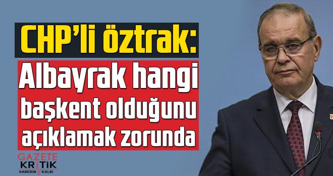 CHP'li Öztrak: Albayrak hangi başkent olduğunu açıklamak zorunda