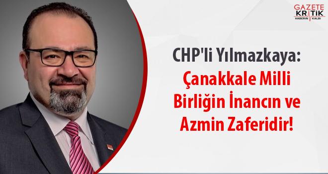 CHP'li Yılmazkaya: Çanakkale Milli Birliğin İnancın ve Azmin Zaferidir!