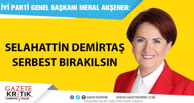 Meral Akşener'den çağrı: Selahattin Demirtaş serbest bırakılsın