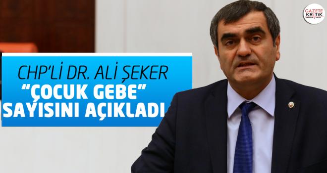CHP'Lİ DR. ALİ ŞEKER 'ÇOCUK GEBE' SAYISINI AÇIKLADI