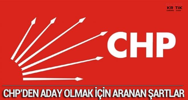 İŞTE CHP'DEN ADAY OLMAK İSTEYENLERDE ARANAN ŞARTLAR