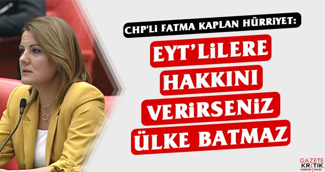 CHP'li Fatma Kaplan Hürriyet: EYT'lilere hakkını verirseniz ülke batmaz