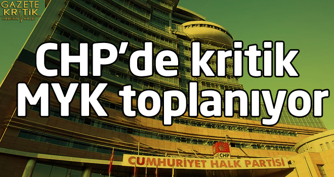 CHP'de kritik MYK toplanıyor