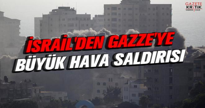 İsrail'den Gazze'ye büyük hava saldırısı
