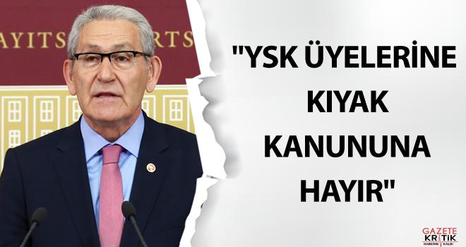 'YSK ÜYELERİNE KIYAK KANUNUNA HAYIR'