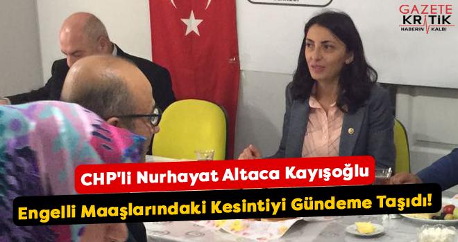 CHP'li Nurhayat Altaca Kayışoğlu Engelli Maaşlarındaki Kesintiyi Gündeme Taşıdı!
