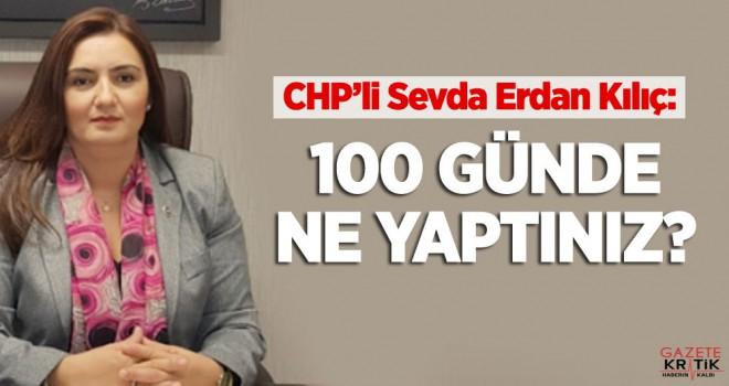 CHP'Lİ KILIÇ :100 GÜNDE NE YAPTINIZ