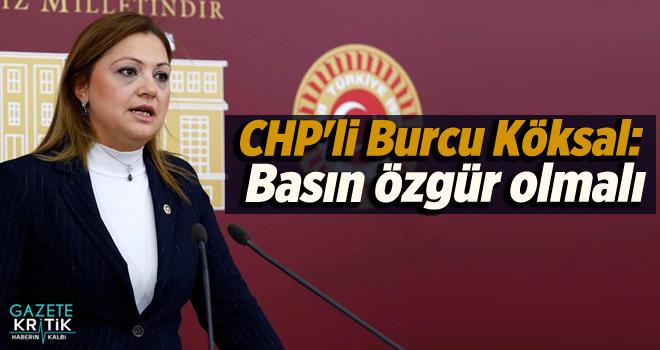 CHP'li Burcu Köksal: Basın özgür olmalı