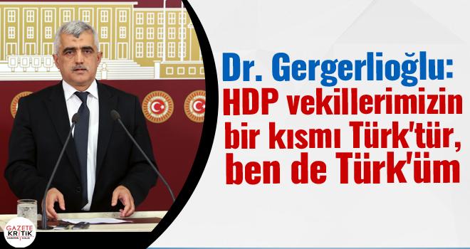 Dr. Gergerlioğlu: HDP vekillerimizin bir kısmı Türk'tür, ben de Türk'üm