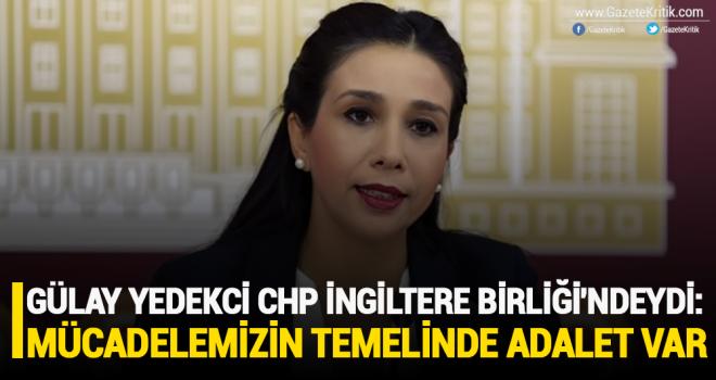 GÜLAY YEDEKCİ CHP İNGİLTERE BİRLİĞİ'NDEYDİ: 'MÜCADELEMİZİN TEMELİNDE ADALET VAR'