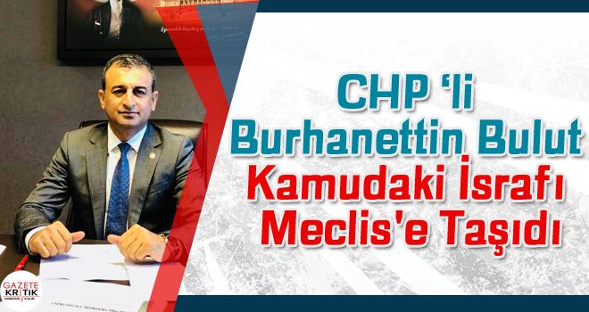 CHP Adana Milletvekili Burhanettin Bulut Kamudaki İsrafı Meclis'e Taşıdı