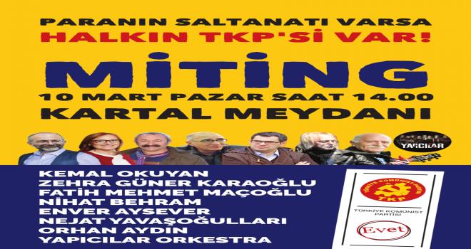 TKP'den Miting çağrısı:Paranın Saltanatı Varsa Halkın TKP'si Var