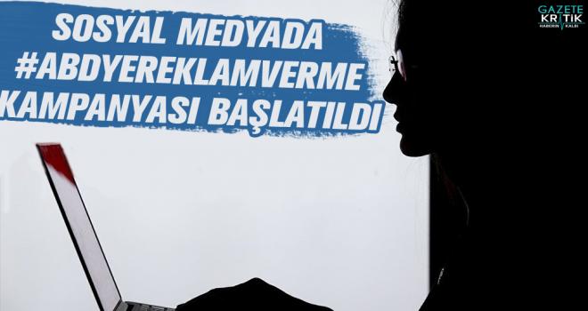 Sosyal medyada #ABDyereklamverme kampanyası başlatıldı
