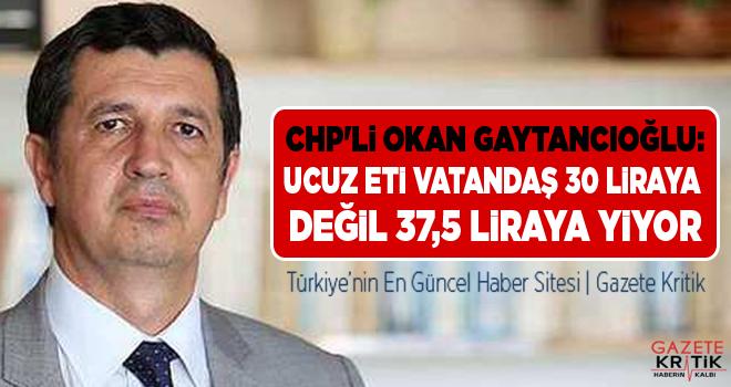 CHP'li Okan Gaytancıoğlu:Ucuz Eti Vatandaş 30 Liraya Değil 37,5 Liraya Yiyor