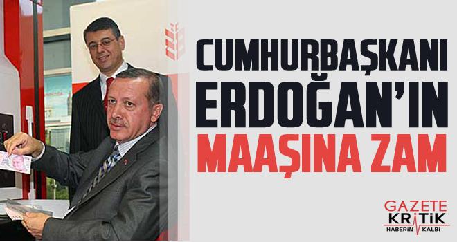 Erdoğan'ın maaşına zam