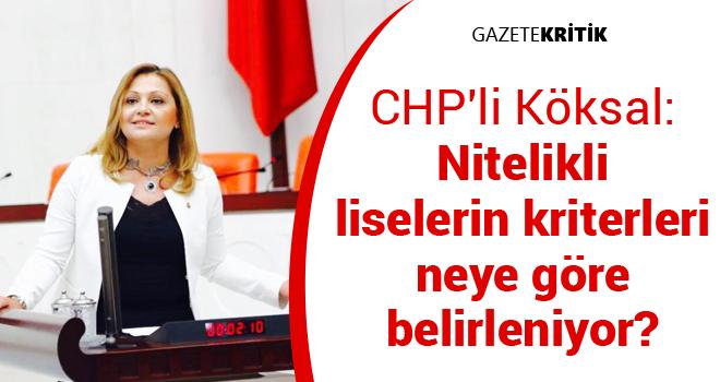 CHP'li Köksal: Nitelikli liselerin kriterleri neye göre belirleniyor?
