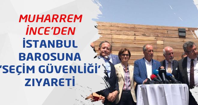 Muharrem İnce'den İstanbul Barosuna 'seçim güvenliği' ziyareti