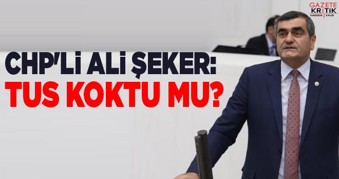 CHP'li Ali Şeker:TUS Koktu mu?