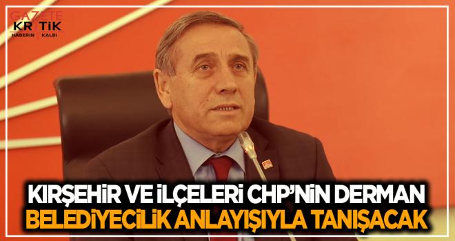 CHP'li Yıldırım Kaya:Kırşehir ve İlçeleri CHP'nin Derman Belediyecilik Anlayışıyla Tanışacak