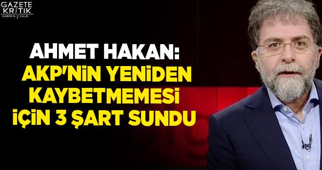 Ahmet Hakan: AKP'nin yeniden kaybetmemesi için 3 şart sundu