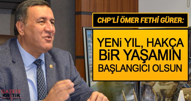 CHP'li Ömer Fethi Gürer: Yeni yıl, hakça bir yaşamın başlangıcı olsun